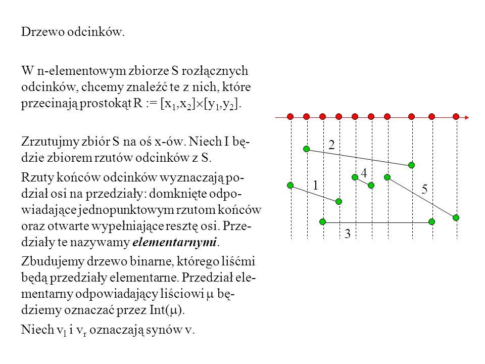Drzewo odcinków. W n-elementowym zbiorze S rozłącznych odcinków, chcemy znaleźć te z nich, które przecinają prostokąt R := [x1,x2][y1,y2].